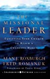 The Missional Leader : Equipping Your Church to Reach a Changing World (J-B Leadership Network Series)
