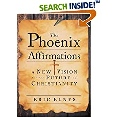 The Phoenix Affirmations : A New Vision for the Future of Christianity