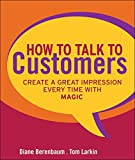 Book Cover: How To Talk To Customers: Create A Great Impression Every Time Withmagic by Tom Larkin