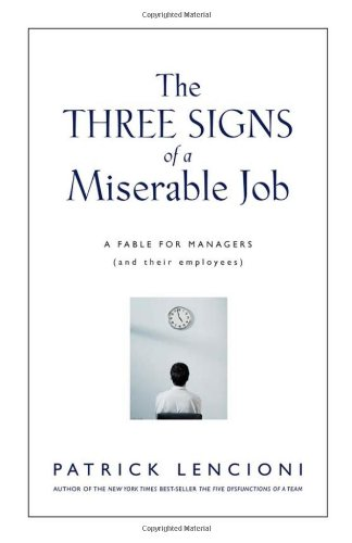 The Three Signs of a Miserable Job: A Fable for Managers (And Their Employees) (J-B Lencioni Series)
