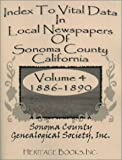 Index to Vital Data in Local Newspapers of Sonoma County, California, Volume 4: 1886-1890