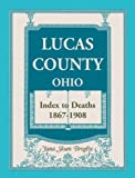 Lucas County, Ohio Index to Deaths, 1867-1908