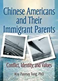 Chinese Americans and Their Immigrant Parents: Conflict, Identity, and Values by May Pao-May Tung