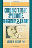 Chronic Fatigue Syndrome, Christianity, and Culture: Between God and Illness