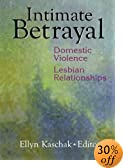 Intimate Betrayal: Domestic Violence in Lesbian Relationships