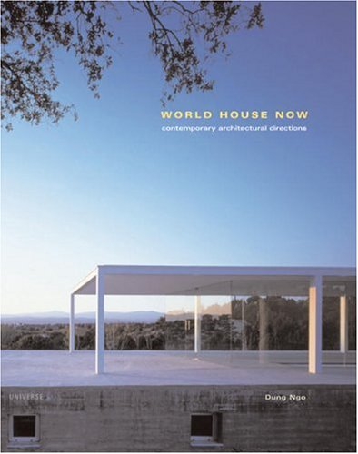 World House Now: Contemporary Architectural Directions by Dung Ngo