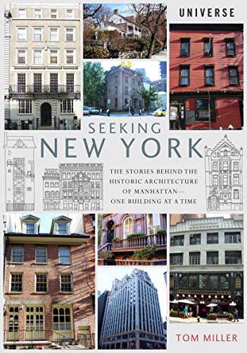 Seeking New York: The Stories Behind the Historic Architecture of Manhattan--One Building at a Time - Tom Miller