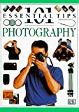 101 Essential Tips on Photography (101 Essential Tips)