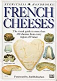 French Cheeses: The Visual Guide to More Than 350 Cheeses from Every Region of France