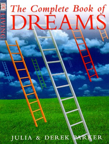 The Complete Book Of Dreams (DK Living), Parker, Julia; Parker, Derek