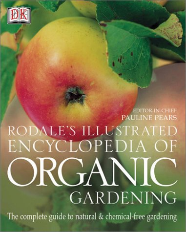 The Rodale Illustrated Encyclopedia of Organic Gardening (American Horticultural Society Practical Guides)
