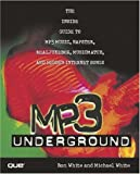 MP3 Underground: The Inside Guide to MP3 Music, Napster, RealJukebox, MusicMatch, and Hidden Internet Songs (With CD-ROM)