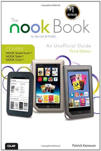 The NOOK Book: An Unofficial Guide: Everything you need to know about the NOOK Tablet, NOOK Color, and the NOOK Simple Touch (3rd Edition) - Patrick Kanouse