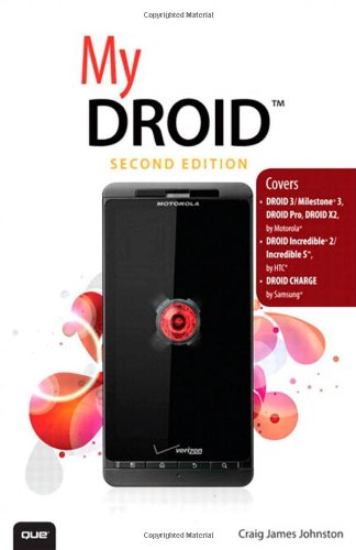 My DROID: (Covers DROID 3/Milestone 3, DROID Pro, DROID X2, DROID Incredible 2/Incredible S, and DROID CHARGE) (2nd Edition) - Craig James Johnston