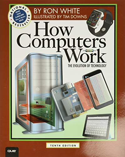 How Computers Work: The Evolution of Technology, 10th Edition - Ron WhiteTimothy Edward Downs