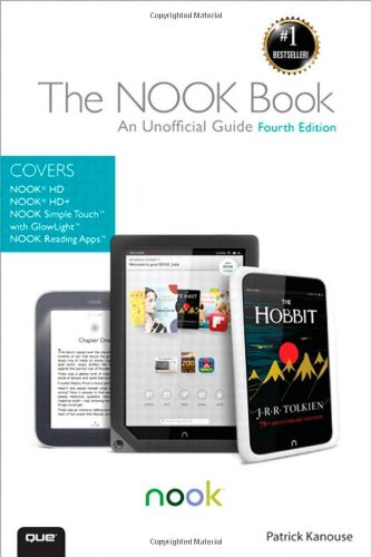 The NOOK Book: An Unofficial Guide: Everything you need to know about the NOOK HD, NOOK HD+, NOOK SimpleTouch, and NOOK Reading Apps (4th Edition) - Patrick Kanouse