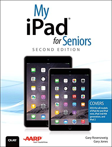 My iPad for Seniors (Covers iOS 8 on all models of iPad Air, iPad mini, iPad 3rd/4th generation, and iPad 2) (2nd Edition) - Gary Rosenzweig, Gary Eugene Jones