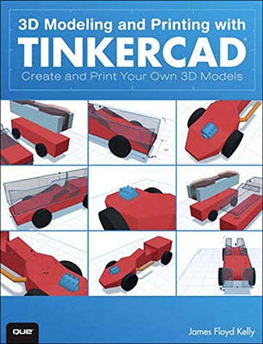 3D Modeling and Printing with Tinkercad: Create and Print Your Own 3D Models - James Floyd Kelly
