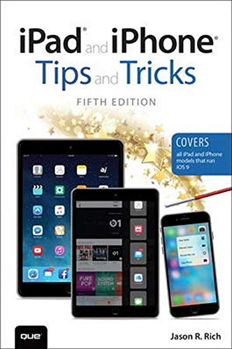 iPad and iPhone Tips and Tricks (Covers iPads and iPhones running iOS9) (5th Edition) - Jason R. Rich