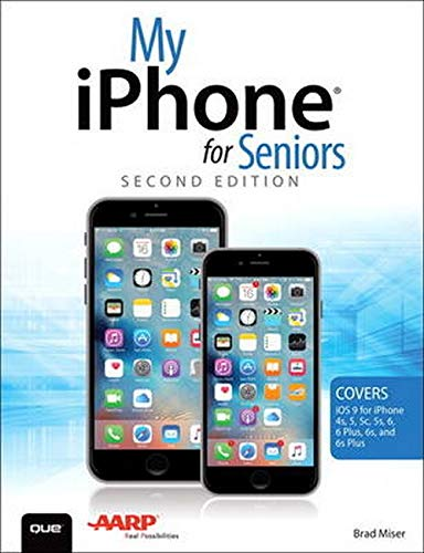 My iPhone for Seniors (Covers iOS 9 for iPhone 6s/6s Plus, 6/6 Plus, 5s/5C/5, and 4s) (2nd Edition) - Brad Miser