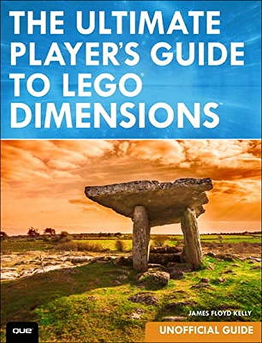 The Ultimate Player's Guide to LEGO Dimensions [Unofficial Guide] - James Floyd Kelly