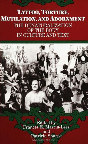 Tattoo, Torture, Mutilation, and Adornment: The Denaturalization of the Body in Culture and Text (SUNY Series, the Body in Culture, History, and ... Series, Body in Culture, History, & Religion)