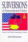 Subversions of international order [electronic resource] : studies in the political anthropology of culture