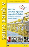 Quick Guide to the API 570 - Certified Pipework Inspector Syllabus