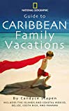 Guide to Caribbean Family Vacations (National Geographic Guide to Caribbean Family Vacations Includes the Islands and Coastal Mexico, Belize, Costa Rica, and Honduras)