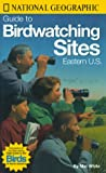 National Geographic Guide to Birdwatching Sites: Eastern U.S.