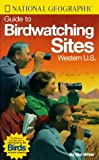 National Geographic Guide to Birdwatching Sites: Western U.S.