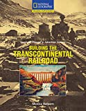 Building the Transcontinental Railroad (Seeds of Change in American History)