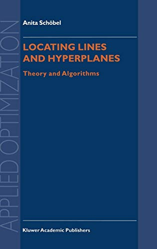 Locating Lines and Hyperplanes: Theory and Algorithms (Applied Optimization)  by Anita Sch�bel