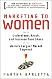 Buy Marketing to Women: How to Understand, Reach, and Increase Your Share of the World's Largest Market Segment from Amazon