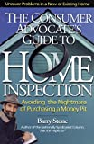 The Consumer Advocate's Guide to Home Inspection: Avoiding the Nightmare of Purchasing a Money Pit