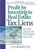 Profit by Investing in Real Estate Tax Liens : Earn Safe, Secured, and Fixed Returns Every Time