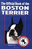 The Official Book of the Boston Terrier by Lee Muriel, Muriel P. Lee