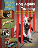 Questions and Answers on Dog Agility Training: Solutions to Common Problems for Improved Agility Performance