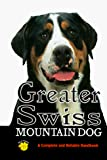 Greater Swiss Mountain Dog: A Complete and Reliable Handbook