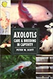 Axolotls: Care & Breeding in Captivity (Herpetology Series)