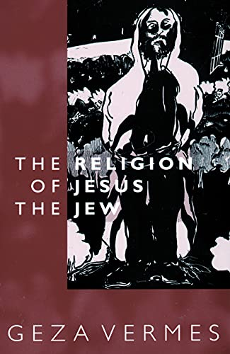 The Religion of Jesus the Jew, by Vermes, G