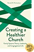 Creating a Healthier Church: Family Systems Theory, Leadership, and Congregational Life (Creative Pastoral Care and Counseling)