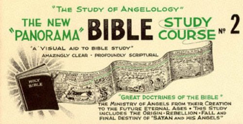 The New &quot;Panorama&quot; Bible Study Course No. 2 : The Study of Angelology