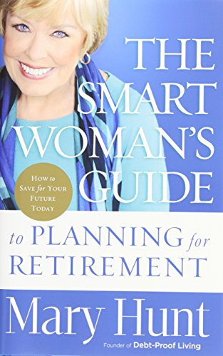 The Smart Woman's Guide to Planning for Retirement: How to Save for Your Future Today - Mary Hunt