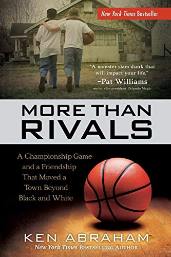 More Than Rivals: A Championship Game and a Friendship That Moved a Town Beyond Black and White - Ken Abraham