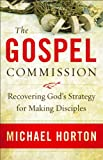 The Gospel Commission: Recovering God's Strategy for Making Disciples book cover
