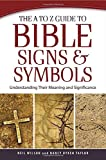 The A to Z Guide to Bible Signs and Symbols: Understanding Their Meaning and Significance, Wilson, Neil; Taylor, Nancy Ryken
