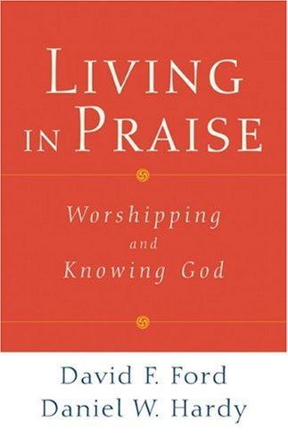 Living in Praise: Worshipping and Knowing God, Ford, David F.; Hardy, Daniel W.