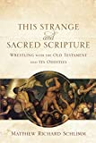 This Strange and Sacred Scripture: Wrestling with the Old Testament and Its Oddities book cover