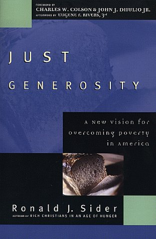 Just Generosity: A New Vision for Overcoming Poverty in America, Sider, Ronald J.